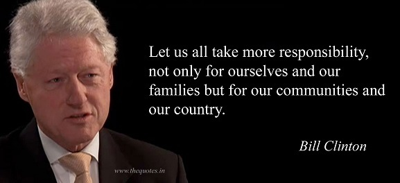 LET US ALL TAKE MORE RESPONSIBILITY, NOT ONLY FOR OURSELVES AND OUR FAMILIES BUT FOR OUR COMMUNITIES AND OUR COUNTRY
