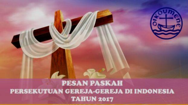 PESAN PASKAH PGI 2017: KEBANGKITAN KRISTUS MEMBANGKITKAN KITA DARI KUASA KEMATIAN