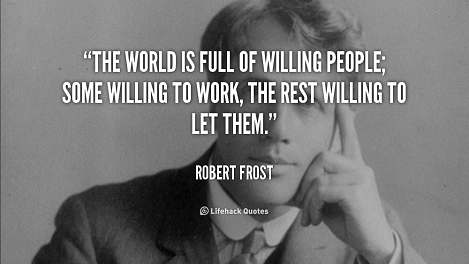 THE WORLD IS FULL OF WILLING PEOPLE, SOME WILLING TO WORK, THE REST WILLING TO LET THEM