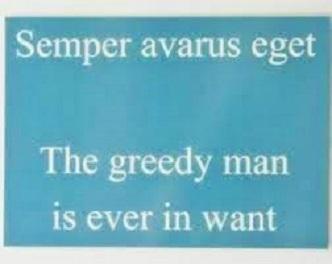 SEMPER AVARUS EGET: ORANG YANG SERAKAH SELALU MENUNTUT