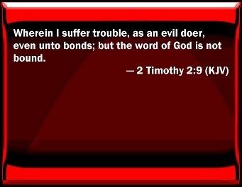 """2 TIMOTIUS 2:9, """"KARENA PEMBERITAAN INJIL INILAH AKU MENDERITA, MALAH DIBELENGGU SEPERTI SEORANG PENJAHAT, TETAPI FIRMAN ALLAH TIDAK TERBELENGGU"""""""