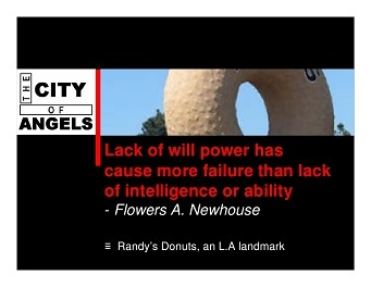 "FLOWER A NEWHOUSE: ""LACK OF WILL POWER HAS CAUSED MORE FAILURE THAN LACK OF INTELLIGENCE OR ABILITY"""