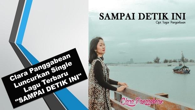 """Clara Panggabean Luncurkan Single Lagu Terbaru """"SAMPAI DETIK INI"""""""