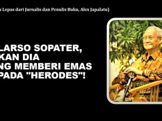 """SULARSO SOPATER, BUKAN DIA YANG MEMBERI EMAS KEPADA """"HERODES""""!"""