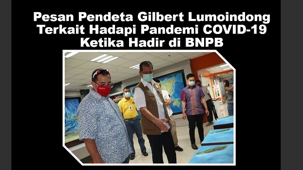 Pesan Pendeta Gilbert Lumoindong Terkait Hadapi Pandemi COVID-19 Ketika Hadir di BNPB