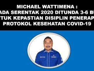 Michael Wattimena : Pilkada Serentak 2020 Ditunda 3-6 Bulan Untuk Kepastian Disiplin Penerapan Protokol Kesehatan Covid-19