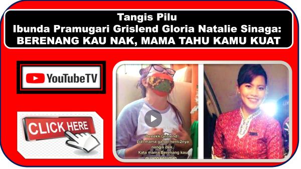 Tangis Pilu Ibunda Pramugari Grislend Gloria Natalie Sinaga BERENANG KAU NAK, MAMA TAHU KAMU KUAT