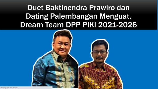 Duet Baktinendra Prawiro dan Dating Palembangan Menguat, Dream Team DPP PIKI 2021-2026